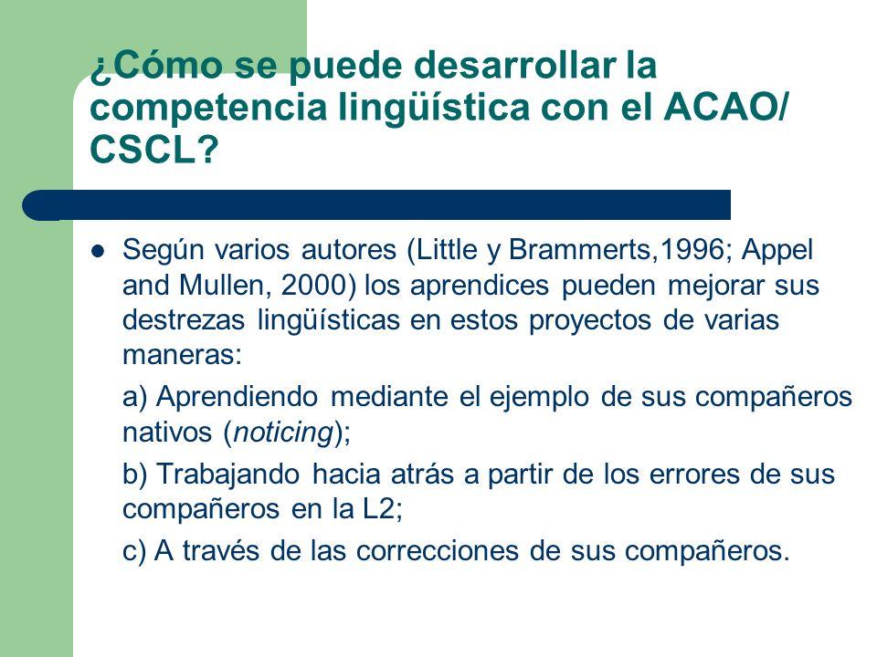 ¿Cómo se puede desarrollar la competencia lingüística con el ACAO/ CSCL? Según varios autores (Little y Brammerts,1996; Appel and Mullen, 2000) los ap