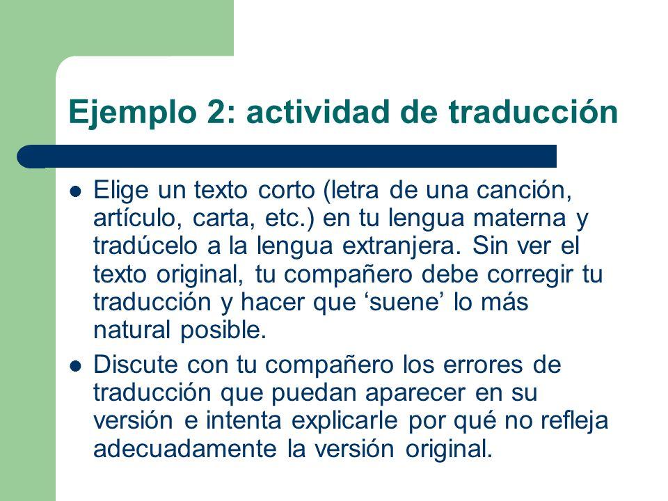 Ejemplo 2: actividad de traducción Elige un texto corto (letra de una canción, artículo, carta, etc.) en tu lengua materna y tradúcelo a la lengua extranjera.
