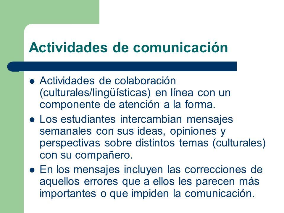 Actividades de comunicación Actividades de colaboración (culturales/lingüísticas) en línea con un componente de atención a la forma. Los estudiantes i