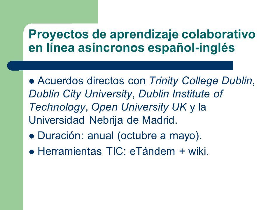 Proyectos de aprendizaje colaborativo en línea asíncronos español-inglés Acuerdos directos con Trinity College Dublin, Dublin City University, Dublin Institute of Technology, Open University UK y la Universidad Nebrija de Madrid.