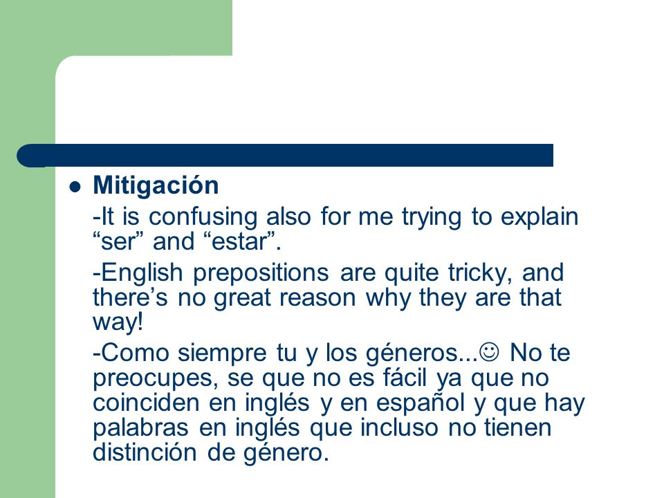 Mitigación -It is confusing also for me trying to explain ser and estar.