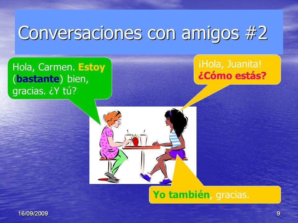 16/09/20099 Conversaciones con amigos #2 Yo también, gracias.