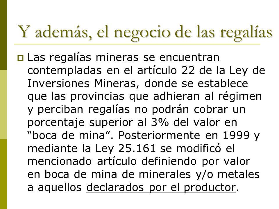 Y además, el negocio de las regalías Las regalías mineras se encuentran contempladas en el artículo 22 de la Ley de Inversiones Mineras, donde se esta