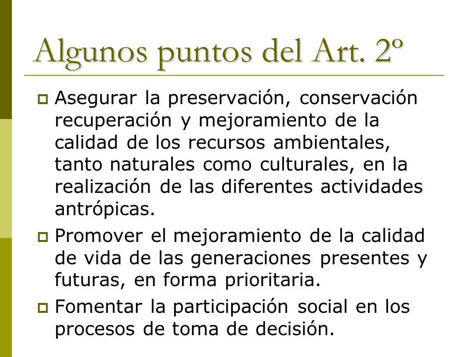 Algunos puntos del Art. 2º Asegurar la preservación, conservación recuperación y mejoramiento de la calidad de los recursos ambientales, tanto natural
