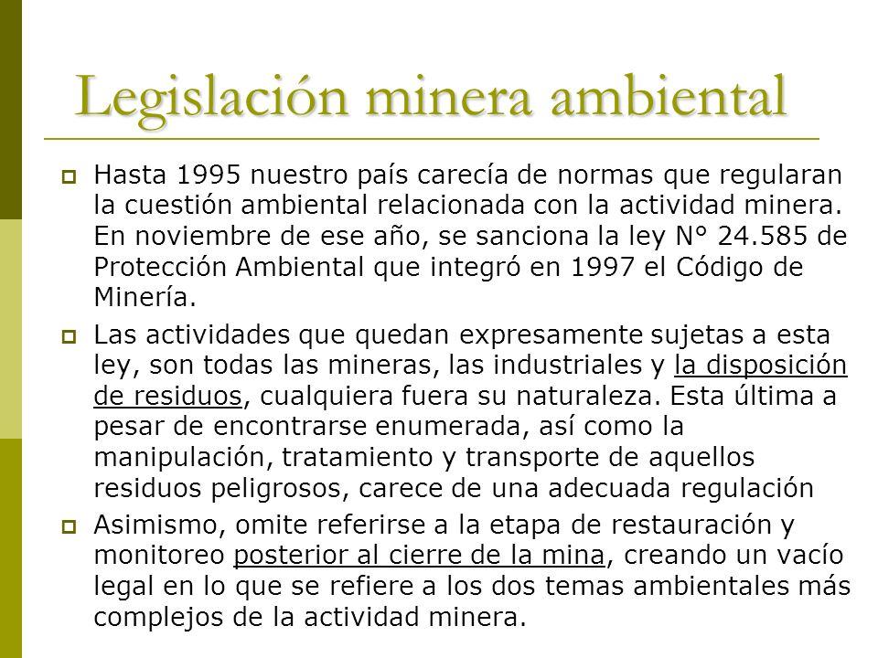 Legislación minera ambiental Hasta 1995 nuestro país carecía de normas que regularan la cuestión ambiental relacionada con la actividad minera. En nov