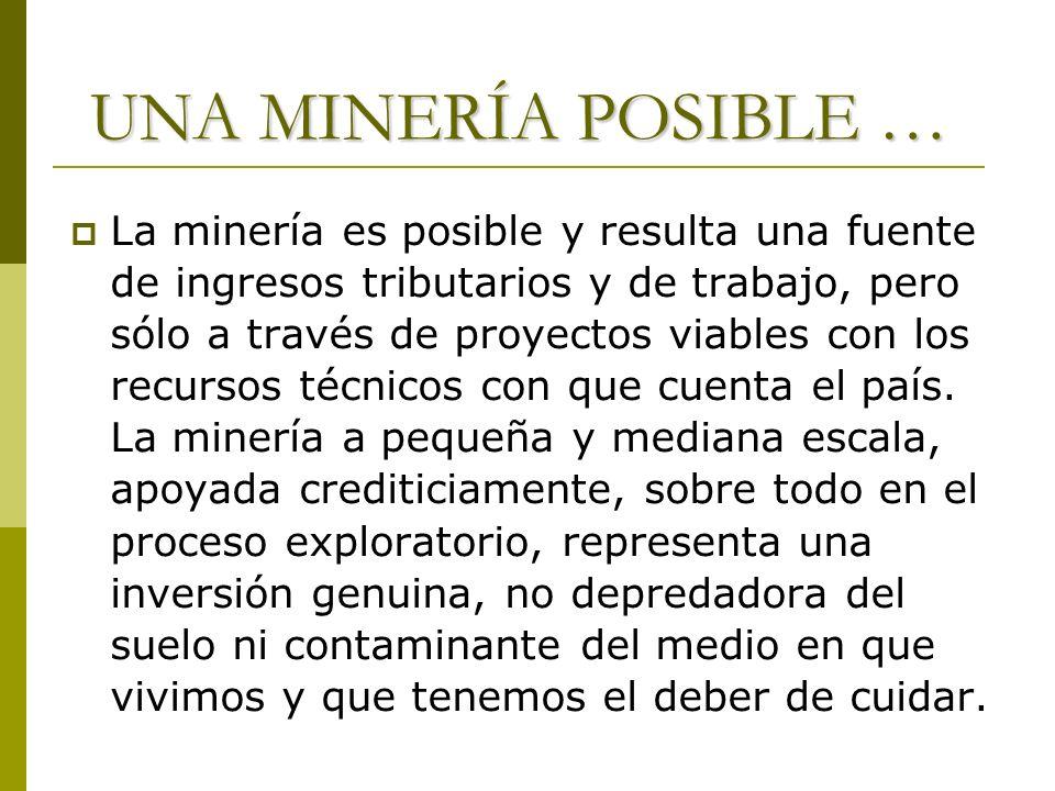 UNA MINERÍA POSIBLE … La minería es posible y resulta una fuente de ingresos tributarios y de trabajo, pero sólo a través de proyectos viables con los