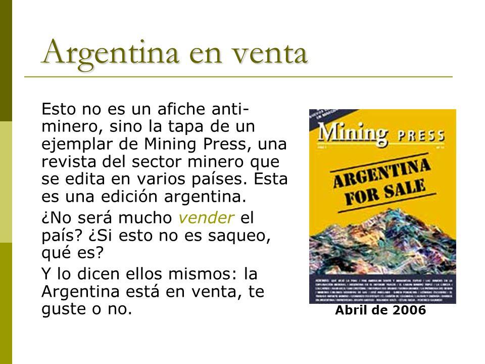 Argentina en venta Esto no es un afiche anti- minero, sino la tapa de un ejemplar de Mining Press, una revista del sector minero que se edita en vario