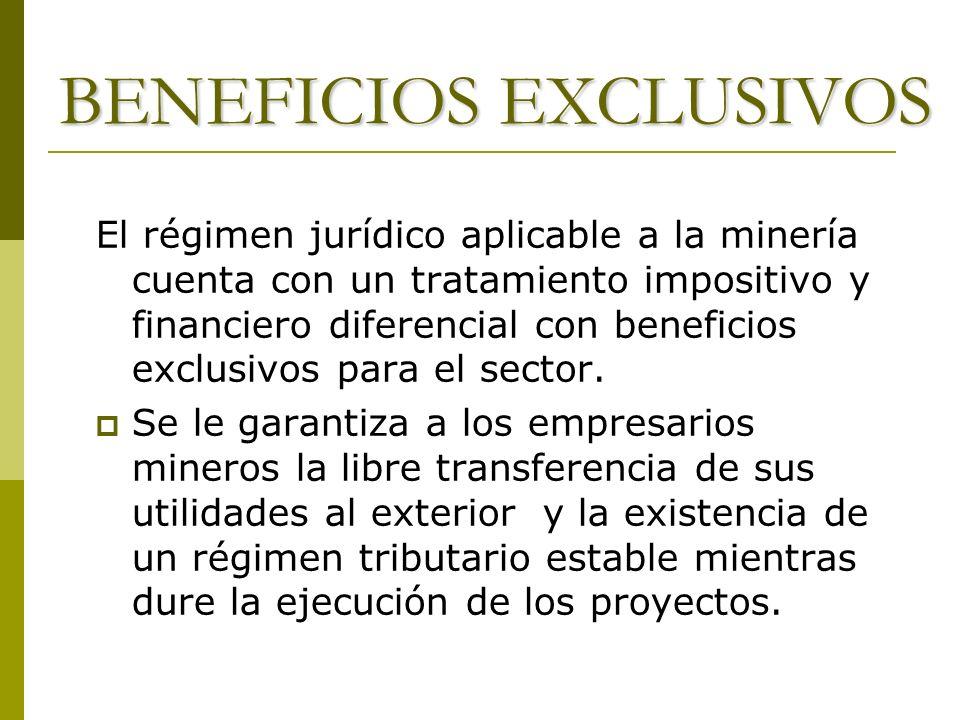 BENEFICIOS EXCLUSIVOS El régimen jurídico aplicable a la minería cuenta con un tratamiento impositivo y financiero diferencial con beneficios exclusiv