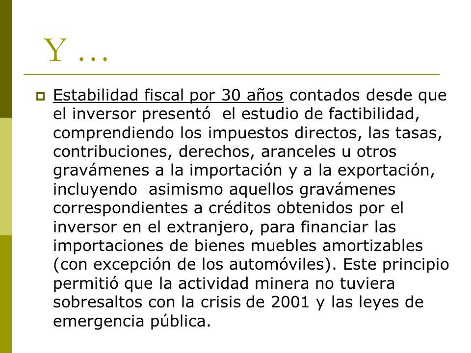 Y … Estabilidad fiscal por 30 años contados desde que el inversor presentó el estudio de factibilidad, comprendiendo los impuestos directos, las tasas