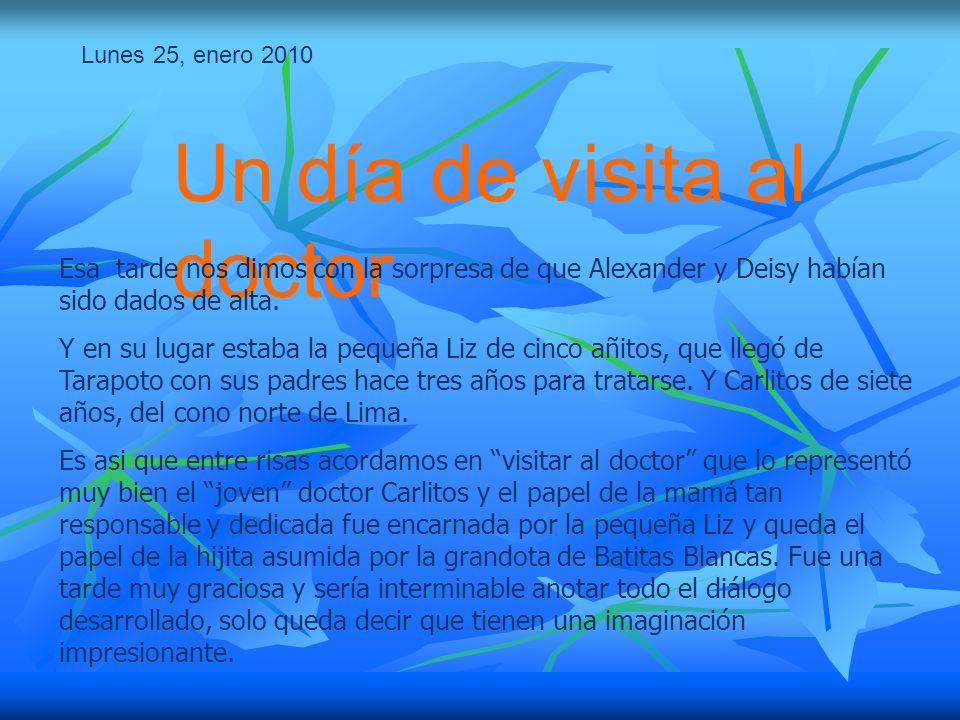Lunes 25, enero 2010 Un día de visita al doctor Esa tarde nos dimos con la sorpresa de que Alexander y Deisy habían sido dados de alta.