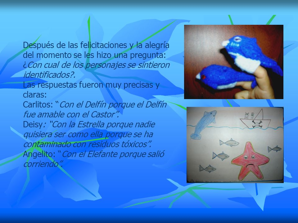 Las respuestas fueron muy precisas y claras: Carlitos: Con el Delfín porque el Delfín fue amable con el Castor.