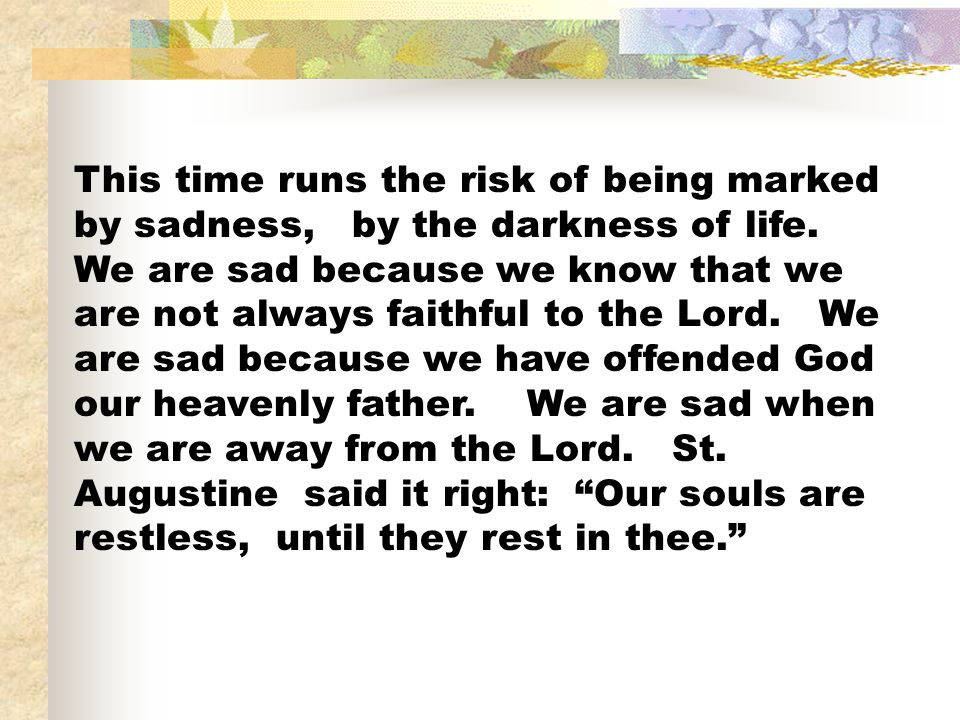 This time runs the risk of being marked by sadness, by the darkness of life.