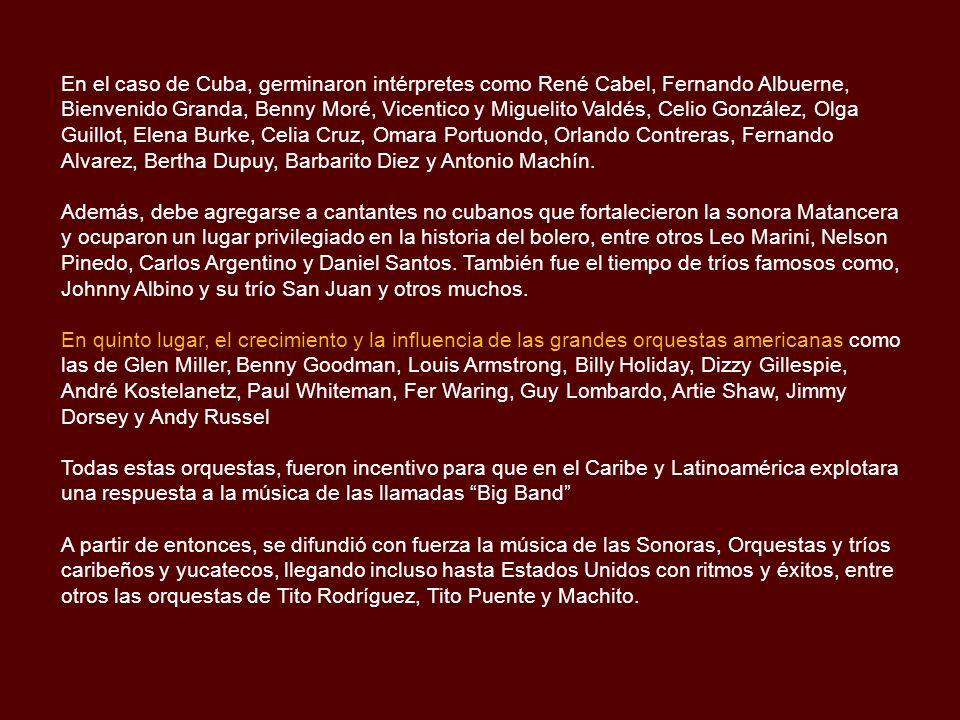 Cuarto, el bolero comenzará a nutrirse de la especificidad cultural de otros países y aparecerán nuevos exponentes del género. En Argentina aparecerán
