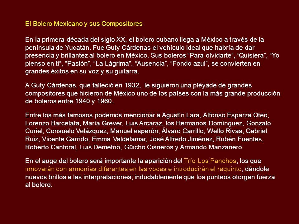 El Bolero Mexicano y sus Compositores En la primera década del siglo XX, el bolero cubano llega a México a través de la península de Yucatán.