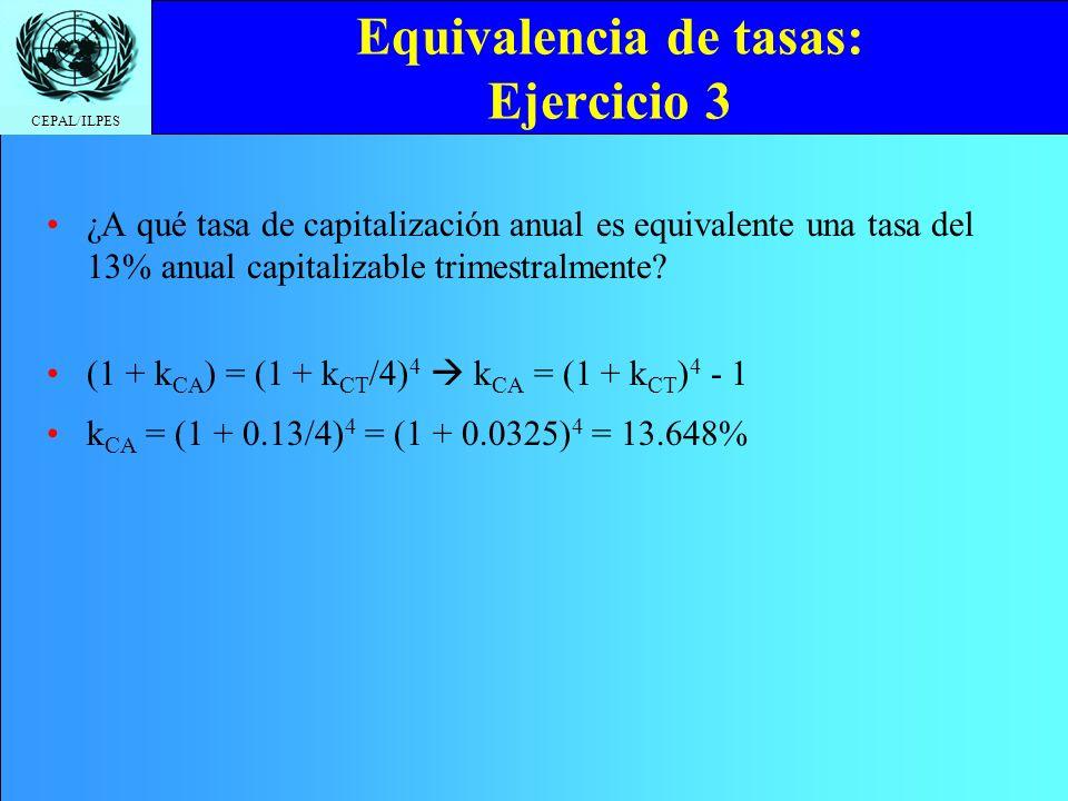 CEPAL/ILPES Equivalencia de tasas: Ejercicio 3 ¿A qué tasa de capitalización anual es equivalente una tasa del 13% anual capitalizable trimestralmente