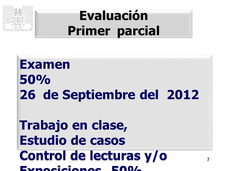 7 Evaluación Primer parcial Evaluación Primer parcial Examen 50% 26 de Septiembre del 2012 Trabajo en clase, Estudio de casos Control de lecturas y/o