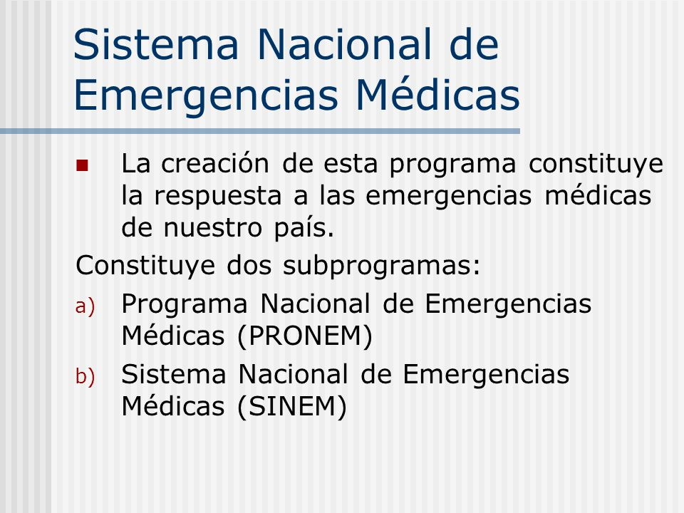 Sistema Nacional de Emergencias Médicas La creación de esta programa constituye la respuesta a las emergencias médicas de nuestro país.