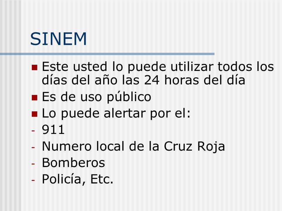 SINEM Este usted lo puede utilizar todos los días del año las 24 horas del día Es de uso público Lo puede alertar por el: - 911 - Numero local de la Cruz Roja - Bomberos - Policía, Etc.