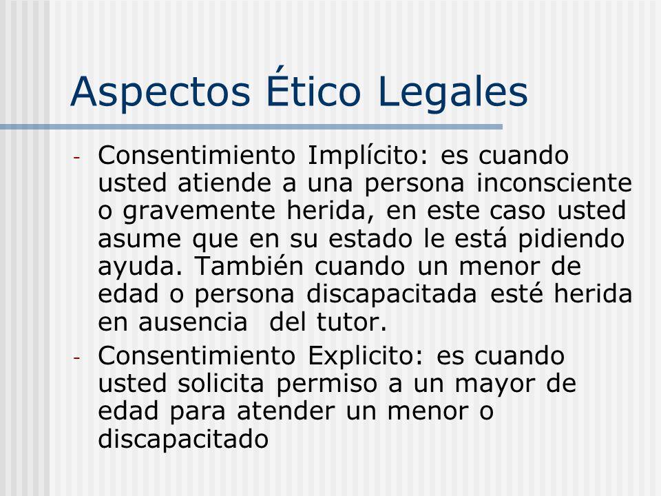 Aspectos Ético Legales Abandono: es cuando usted atiende a alguien su deber es entregarlo a personal de capacitación igual o superior, si no es así usted lo está abandonando.