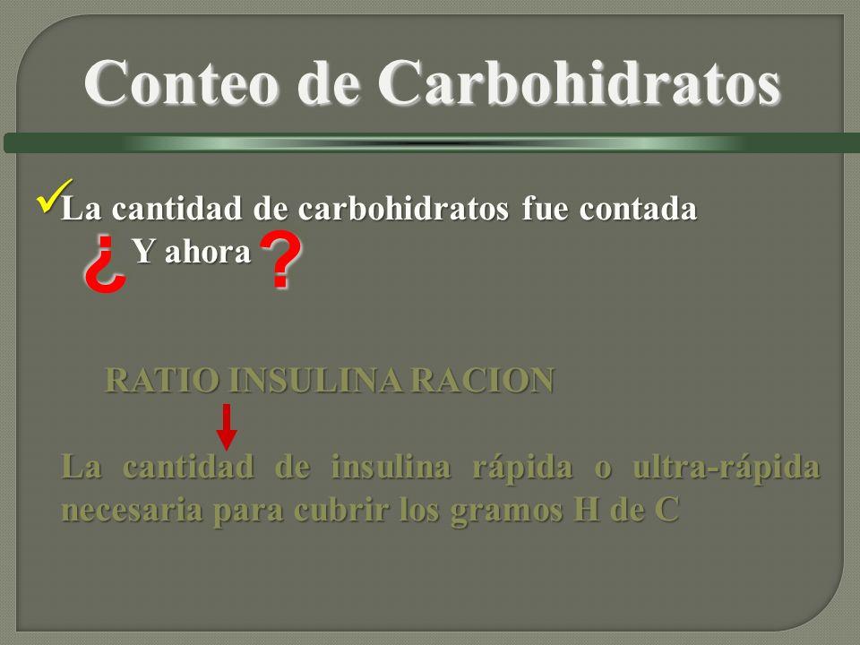 La cantidad de carbohidratos fue contada La cantidad de carbohidratos fue contada Y ahora Y ahora RATIO INSULINA RACION RATIO INSULINA RACION La cantidad de insulina rápida o ultra-rápida necesaria para cubrir los gramos H de C ?.