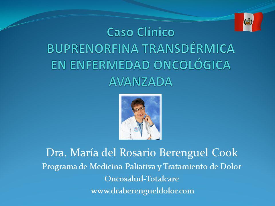 Dra. María del Rosario Berenguel Cook Programa de Medicina Paliativa y Tratamiento de Dolor Oncosalud-Totalcare www.draberengueldolor.com