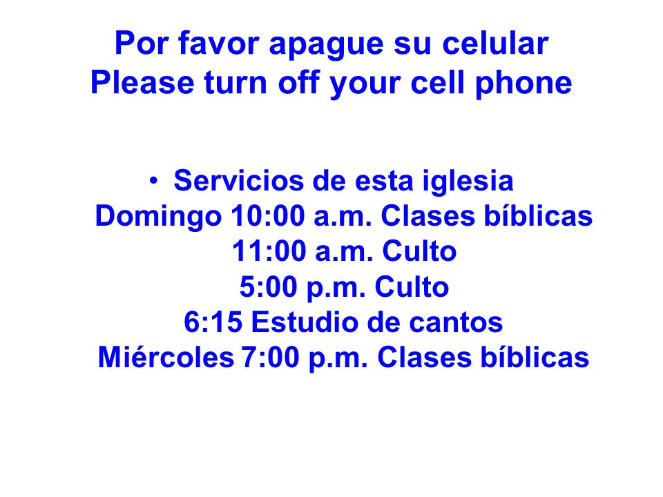 Por favor apague su celular Please turn off your cell phone Servicios de esta iglesia Domingo 10:00 a.m.