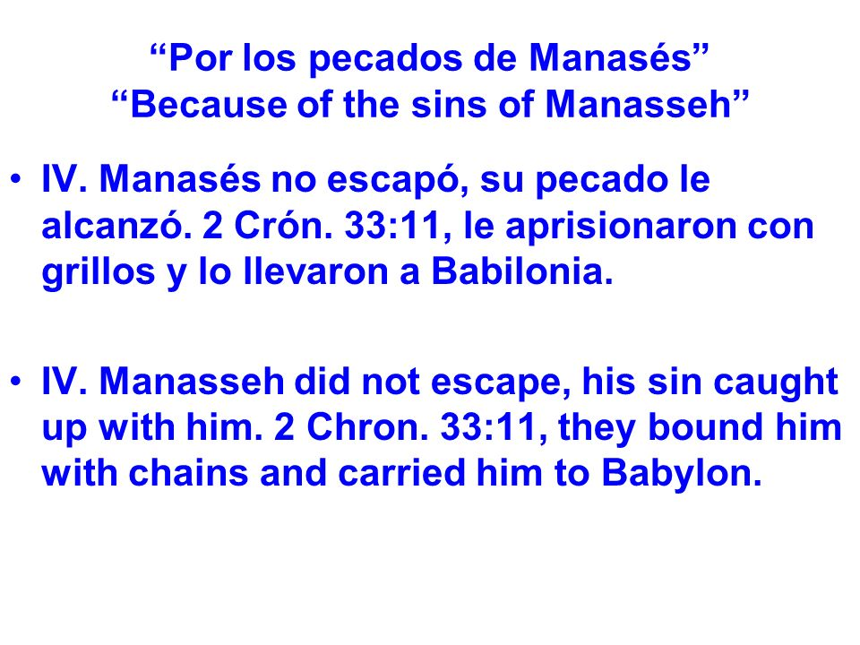 Por los pecados de Manasés Because of the sins of Manasseh IV.