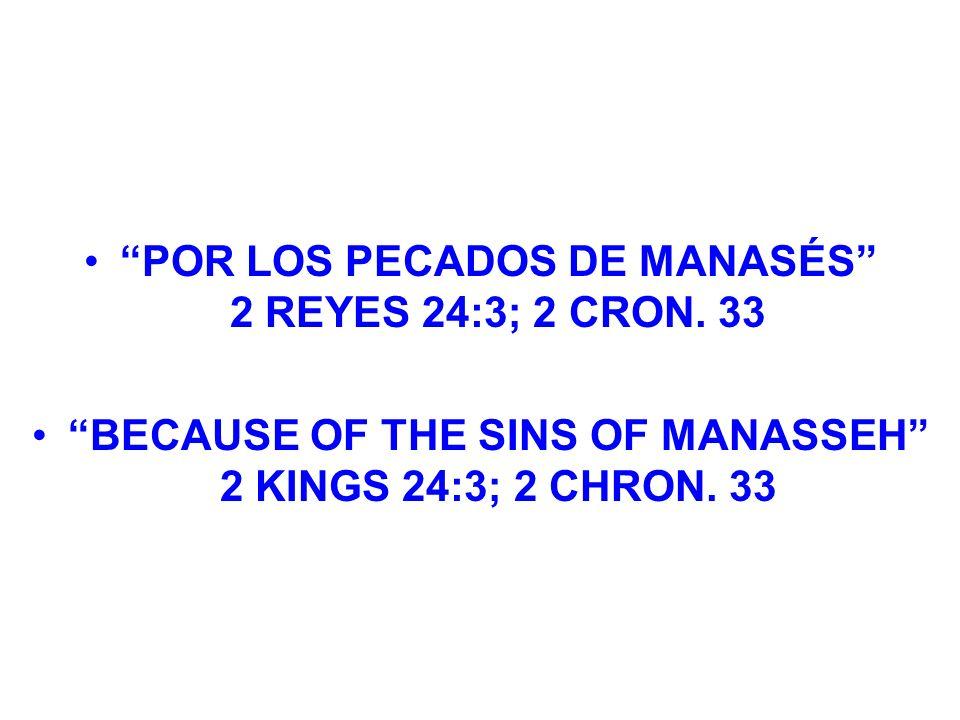 POR LOS PECADOS DE MANASÉS 2 REYES 24:3; 2 CRON. 33 BECAUSE OF THE SINS OF MANASSEH 2 KINGS 24:3; 2 CHRON. 33