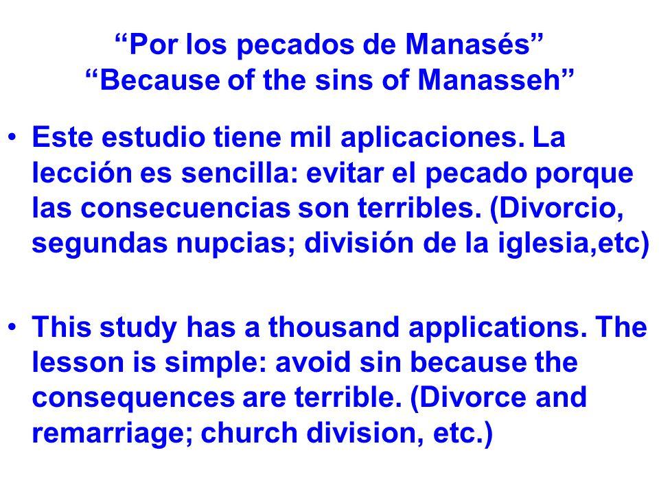 Por los pecados de Manasés Because of the sins of Manasseh Este estudio tiene mil aplicaciones. La lección es sencilla: evitar el pecado porque las co