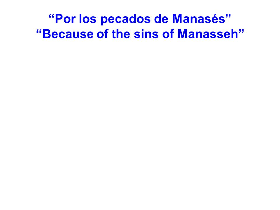 Por los pecados de Manasés Because of the sins of Manasseh