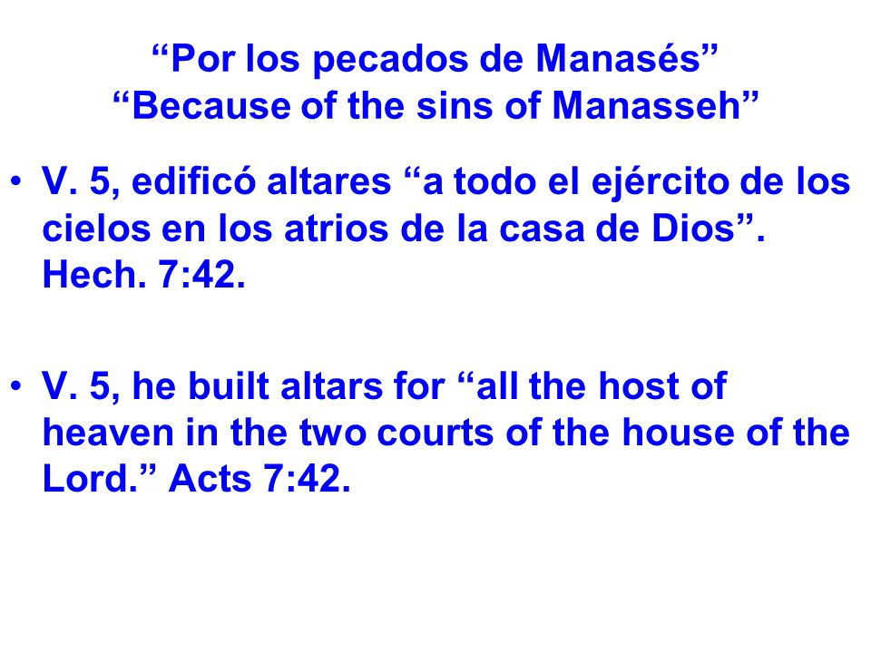 Por los pecados de Manasés Because of the sins of Manasseh V.
