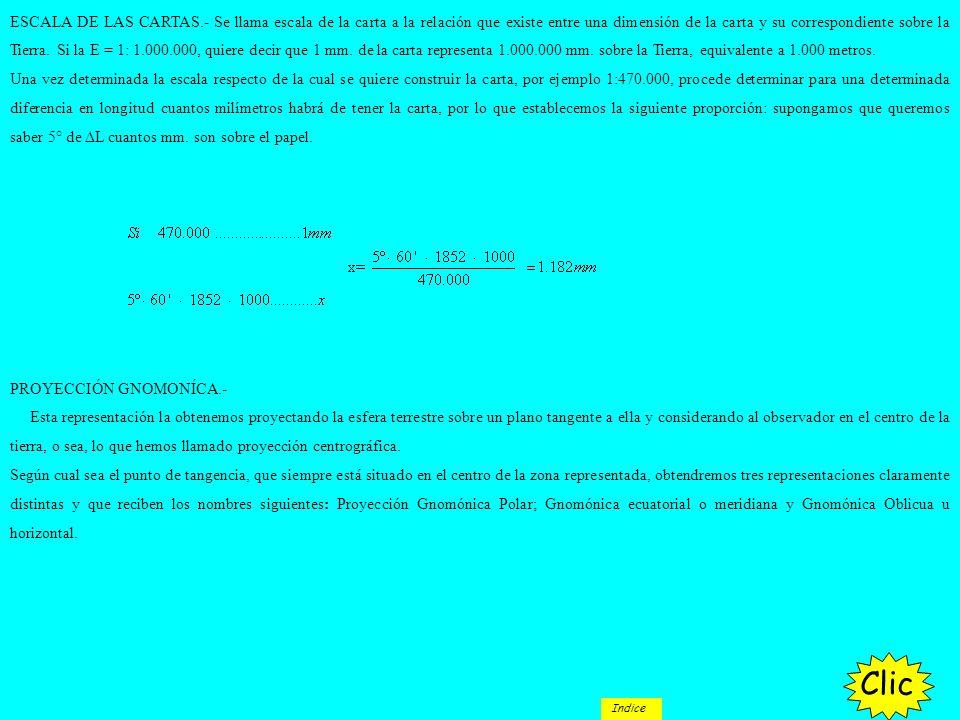 ESCALA DE LAS CARTAS.- Se llama escala de la carta a la relación que existe entre una dimensión de la carta y su correspondiente sobre la Tierra. Si l