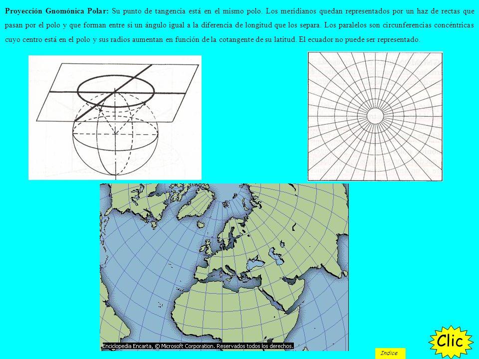 Proyección Gnomónica Polar: Su punto de tangencia está en el mismo polo. Los meridianos quedan representados por un haz de rectas que pasan por el pol