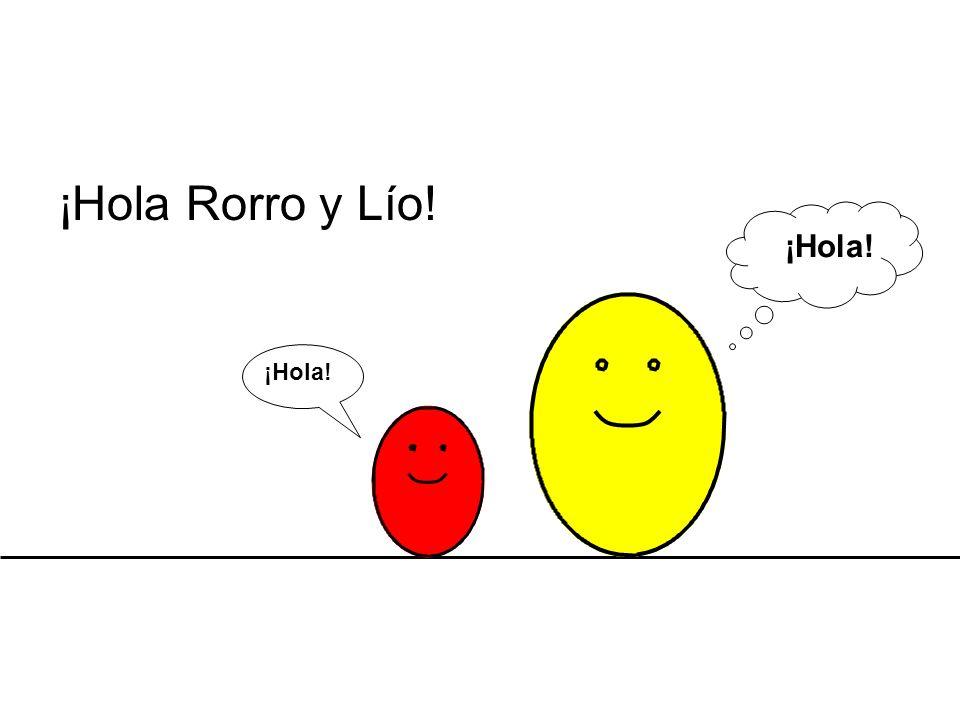 ¡Hola Rorro y Lío! ¡Hola!