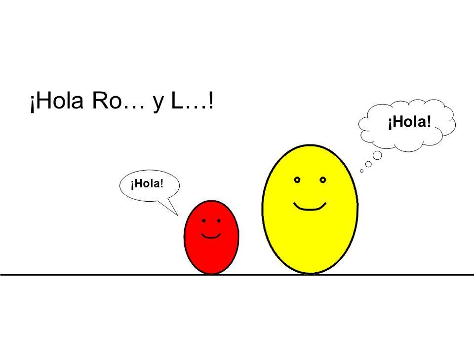 ¡Hola Ro… y L…! ¡Hola!