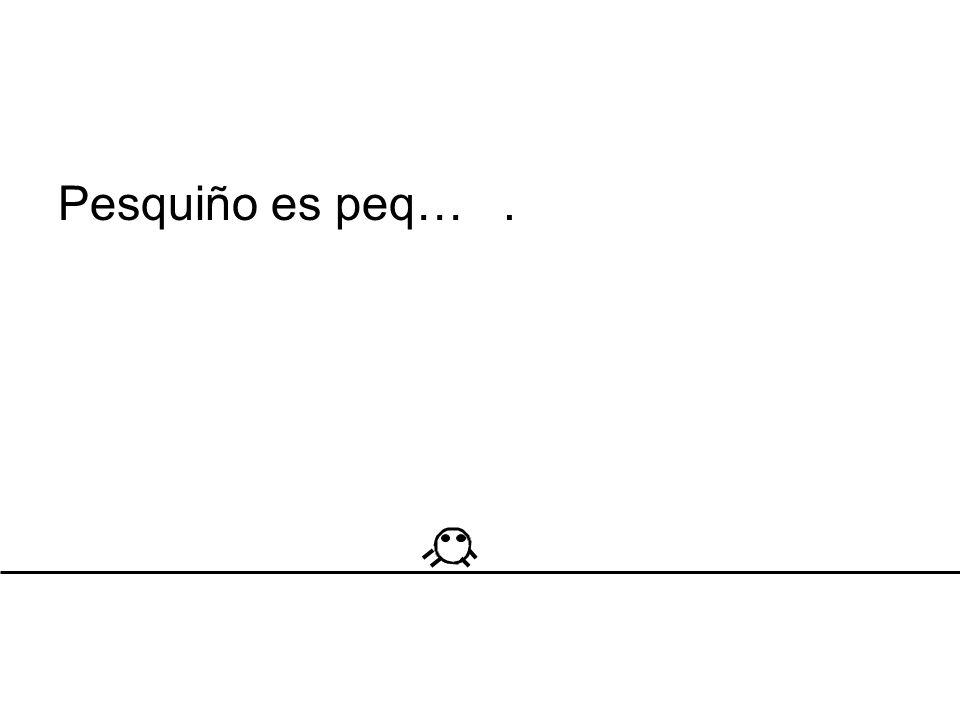 Pesquiño es peq….
