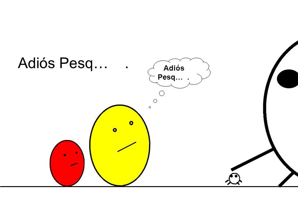 Adiós Pesq….