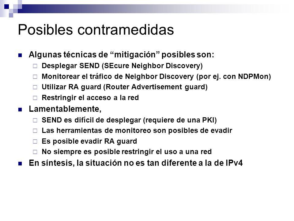 Posibles contramedidas Algunas técnicas de mitigación posibles son: Desplegar SEND (SEcure Neighbor Discovery) Monitorear el tráfico de Neighbor Discovery (por ej.