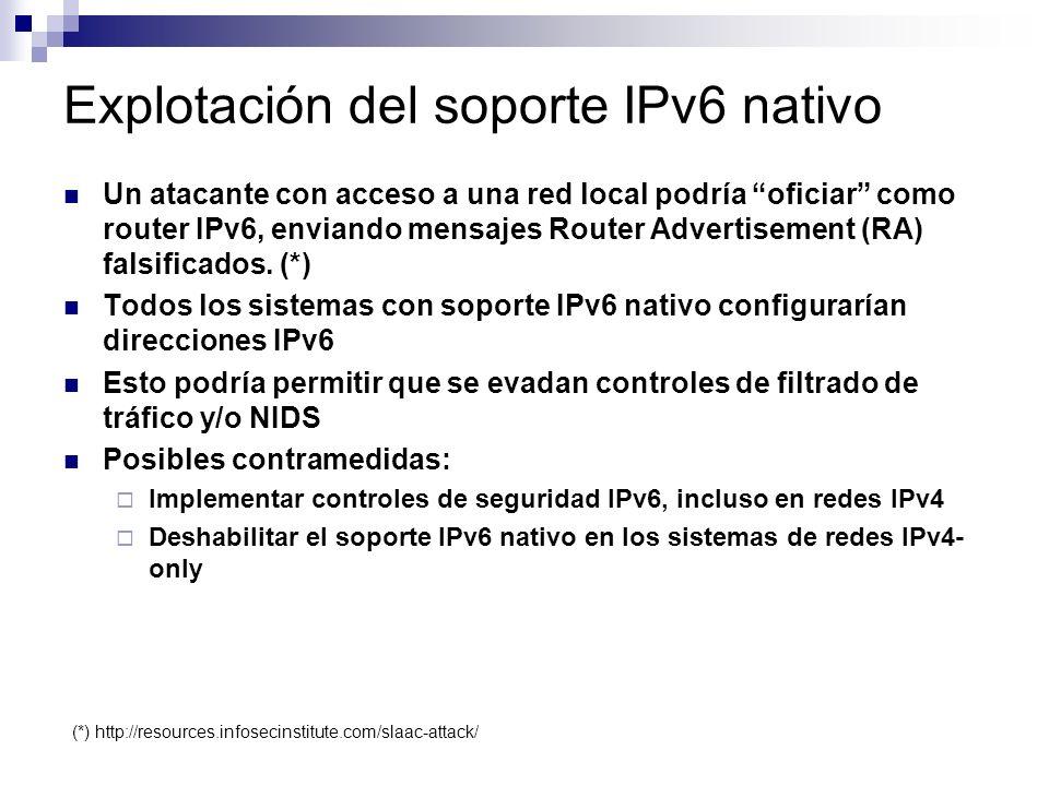 Explotación del soporte IPv6 nativo Un atacante con acceso a una red local podría oficiar como router IPv6, enviando mensajes Router Advertisement (RA) falsificados.