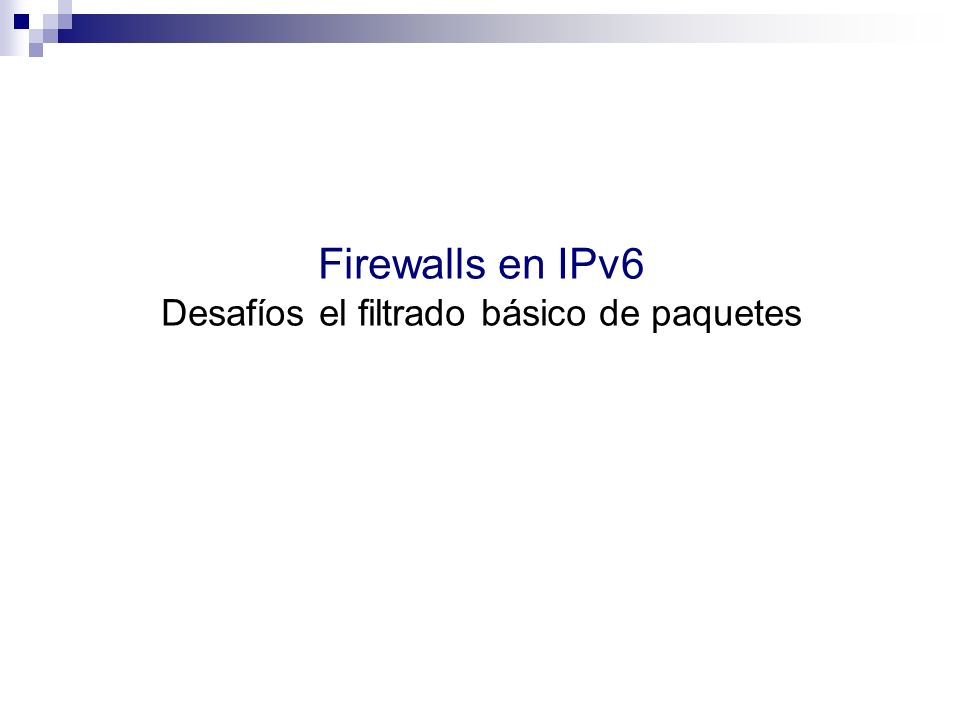 Firewalls en IPv6 Desafíos el filtrado básico de paquetes