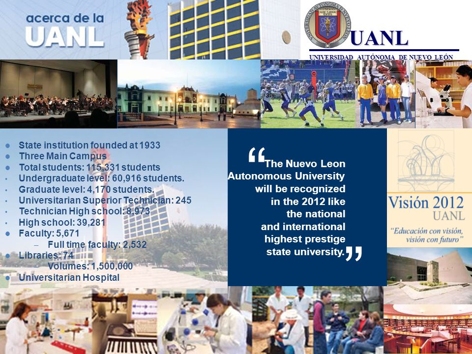 The Nuevo Leon Autonomous University will be recognized in the 2012 like the national and international highest prestige state university. State insti