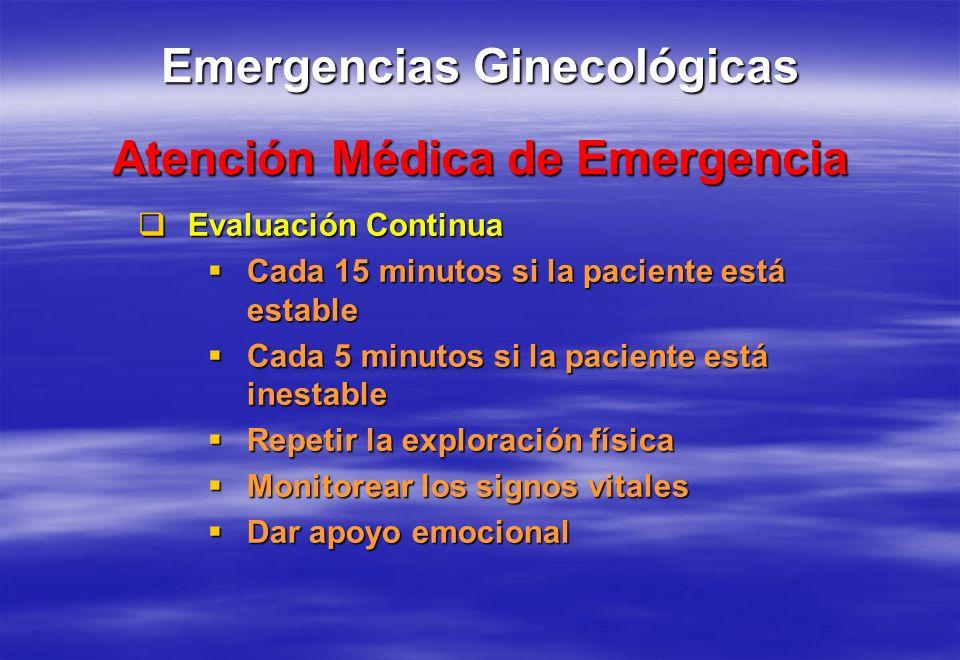 Emergencias Ginecológicas Atención Médica de Emergencia Evaluación Continua Evaluación Continua Cada 15 minutos si la paciente está estable Cada 15 mi