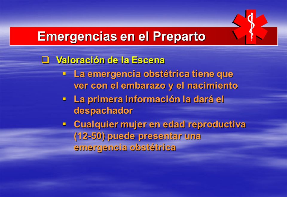 Emergencias en el Preparto Emergencias en el Preparto Valoración de la Escena Valoración de la Escena La emergencia obstétrica tiene que ver con el em