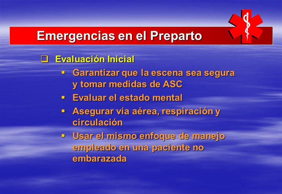 Emergencias en el Preparto Emergencias en el Preparto Evaluación Inicial Evaluación Inicial Garantizar que la escena sea segura y tomar medidas de ASC