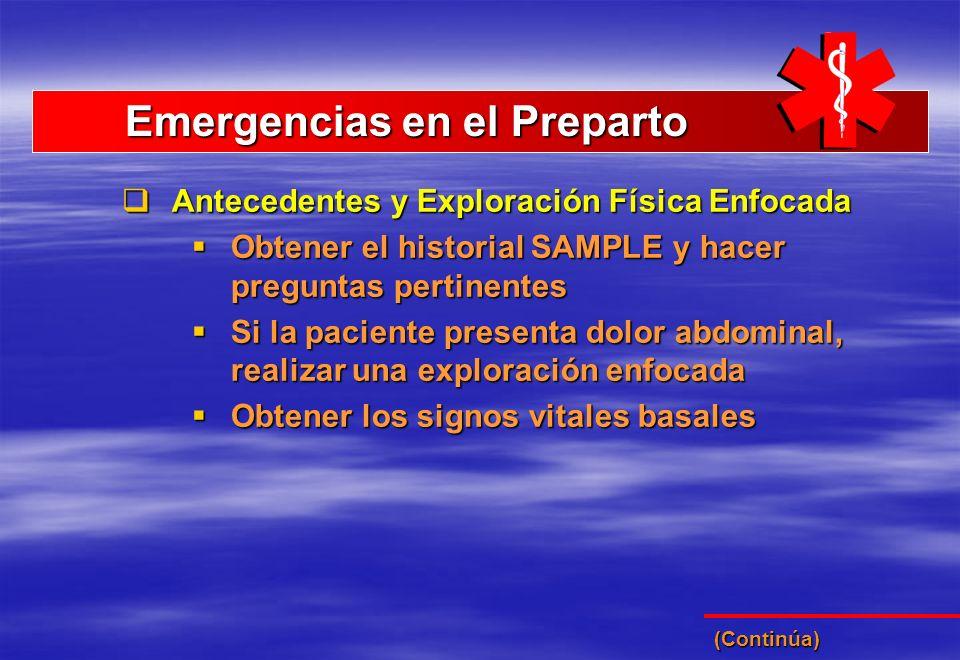 Emergencias en el Preparto Emergencias en el Preparto Antecedentes y Exploración Física Enfocada Antecedentes y Exploración Física Enfocada Obtener el
