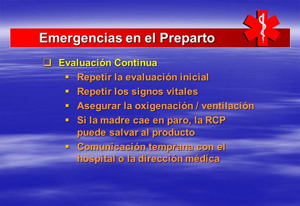 Emergencias en el Preparto Emergencias en el Preparto Evaluación Continua Evaluación Continua Repetir la evaluación inicial Repetir la evaluación inic