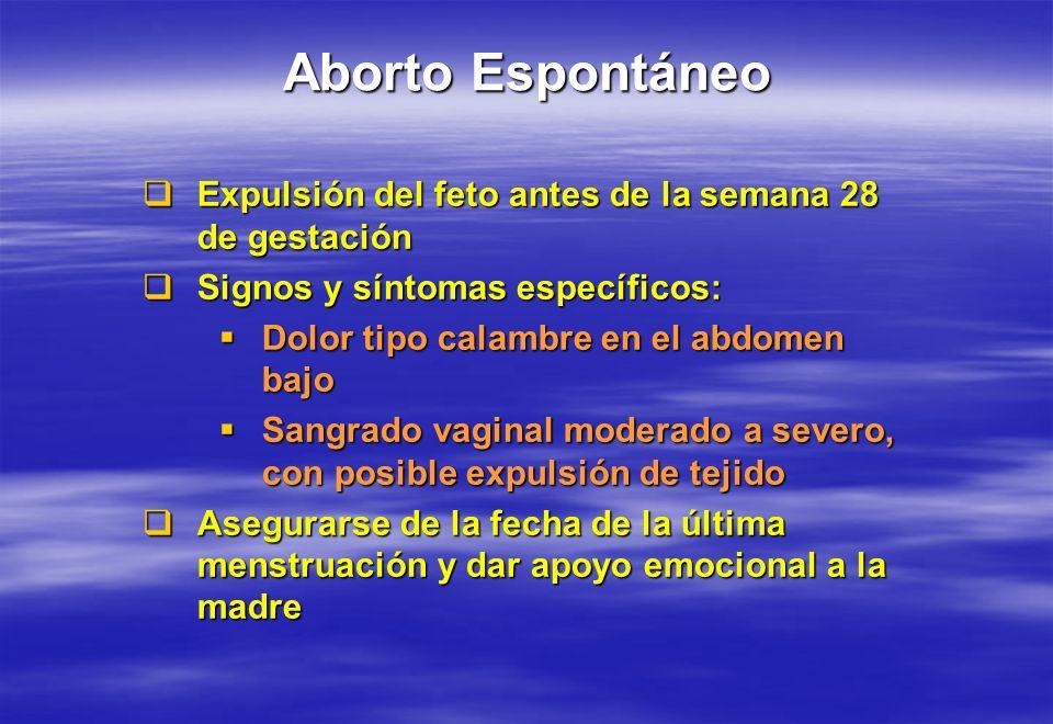 Aborto Espontáneo Expulsión del feto antes de la semana 28 de gestación Expulsión del feto antes de la semana 28 de gestación Signos y síntomas especí