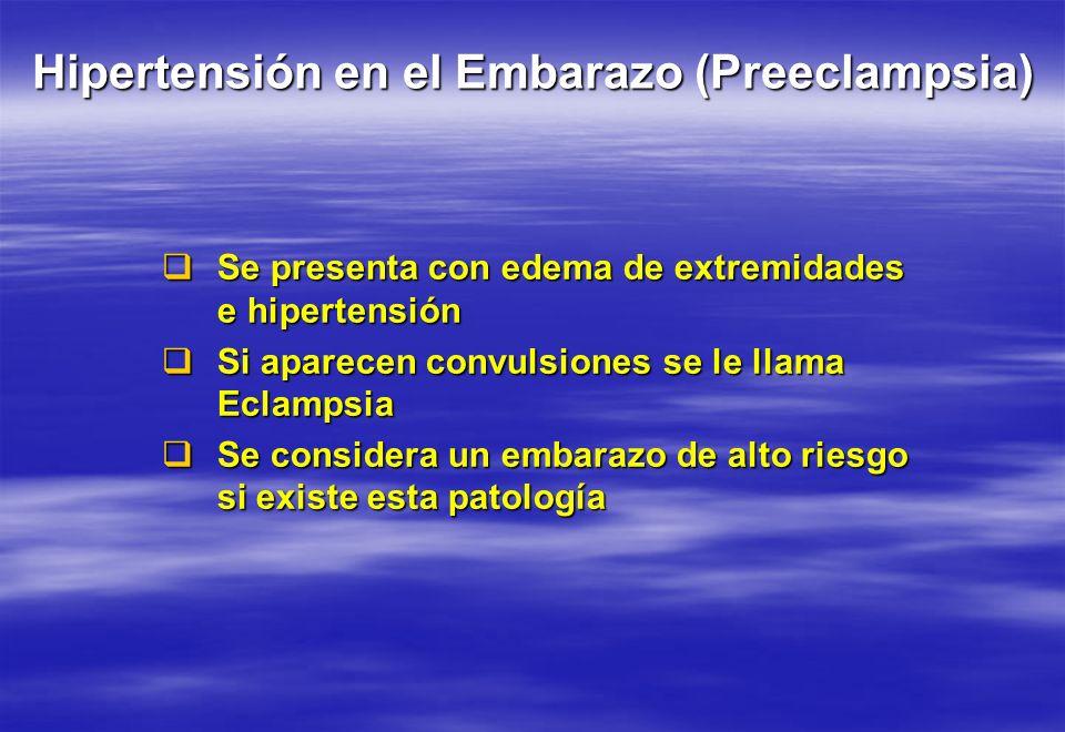Hipertensión en el Embarazo (Preeclampsia) Se presenta con edema de extremidades e hipertensión Se presenta con edema de extremidades e hipertensión S