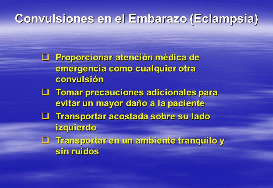 Convulsiones en el Embarazo (Eclampsia) Proporcionar atención médica de emergencia como cualquier otra convulsión Proporcionar atención médica de emer