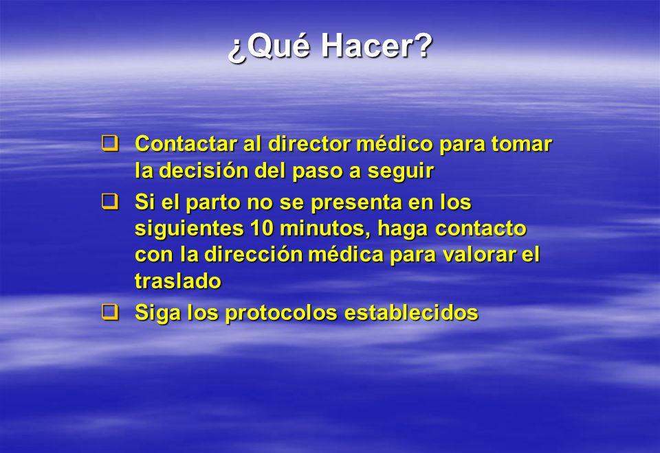 ¿Qué Hacer? Contactar al director médico para tomar la decisión del paso a seguir Contactar al director médico para tomar la decisión del paso a segui